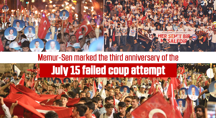 Memur-Sen marked the third anniversary of the July 15 failed coup attempt