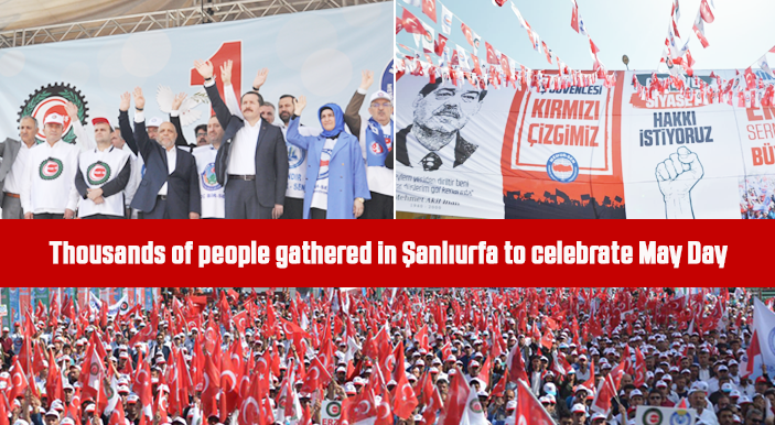 Thousands of people gathered in Şanlıurfa to celebrate May Day