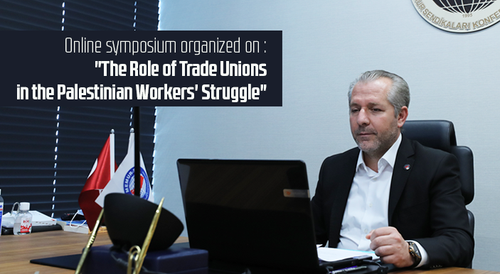 "Online symposium organized on : ""The Role of Trade Unions in the Palestinian Workers' Struggle""."