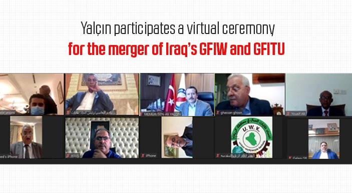 Yalçın participates a virtual ceremony for the merger of Iraq's GFIW and GFITU