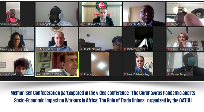 "Memur-Sen Confederation participated in the video conference ""The Coronavirus Pandemic and Its Socio-Economic Impact on Workers in Africa: The Role of Trade Unions"" organized by the OATUU"