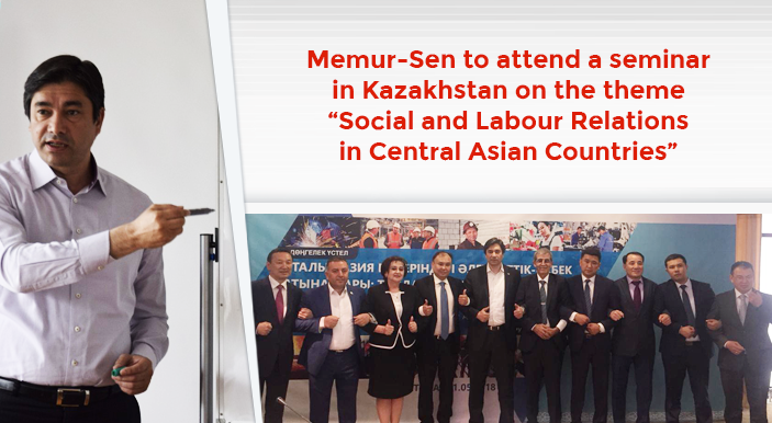 "Memur-Sen to attend a seminar in Kazakhstan on the theme ""Social and Labour Relations in Central Asian Countries"""
