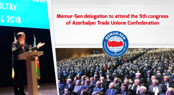 Memur-Sen delegation to attend the 5th congress of Azerbaijan Trade Unions Confederation