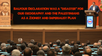 "Balfour Declaration was a ""disaster"" for our geography and the Palestinians as a Zionist and Imperialist Plan"