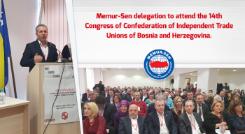 Memur-Sen delegation to attend the 14th Congress of Confederation of Independent Trade Unions of Bosnia and Herzegovina.