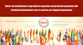 Memur-Sen Confederation to sign bilateral cooperation and partnership agreements with 49 National Confederations from 41 countries and 5 Regional Organizations