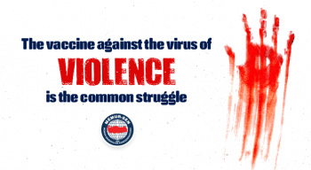 The vaccine against the virus of violence is the common struggle