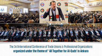 The 3rd International Conference of Trade Unions & Professional Organizations organized under the theme of ' All Together for Al-Quds' in Ankara