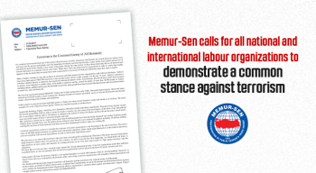 Memur-Sen calls for all national and international labour organizations to demonstrate a common stance against terrorism