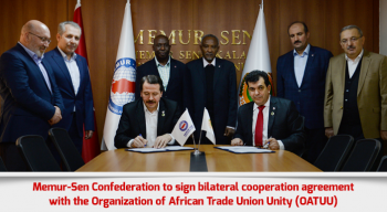 Memur-Sen Confederation to sign bilateral cooperation agreement with the Organization of African Trade Union Unity (OATUU)