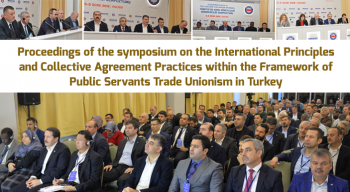 Proceedings of the symposium on the International Principles and Collective Agreement Practices within the Framework of Public Servants Trade Unionism in Turkey