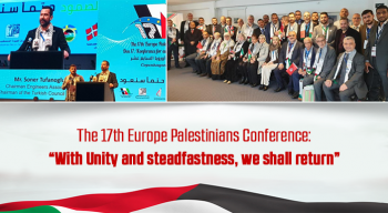 "The 17th Europe Palestinians Conference: ""With Unity and steadfastness, we shall return"""