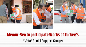 "Memur-Sen to participate Works of Turkey's ""Vefa"" Social Support Groups"