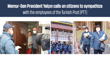 Memur-Sen President Yalçın calls on citizens to sympathize  with the employees of the Turkish Post (PTT)
